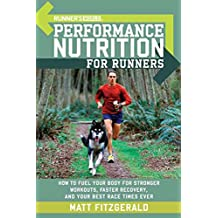 Runner's World Performance Nutrition for Runners: How to Fuel Your Body for Stronger Workouts, Faster Recovery and Your Best Race Times Ever