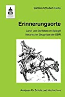 Erinnerungsorte: Land- und Dorfleben im Spiegel literarischer Zeugnisse der DDR. Analysen fuer Schule und Hochschule