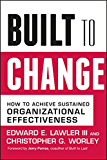 Built to Change: How to Achieve Sustained Organizational Effectiveness (English Edition)