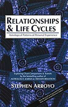 Relationships and Life Cycles: Astrological Patterns of Personal Experience by [Arroyo, Stephen]