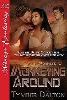 [Dalton, Tymber]のMonkeying Around [Drunk Monkeys 10] (Siren Publishing Menage Everlasting)