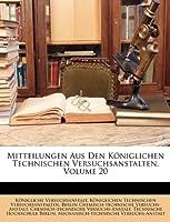 Mitteilungen Aus Den Koniglichen Technischen Versuchsanstalten, Volume 20