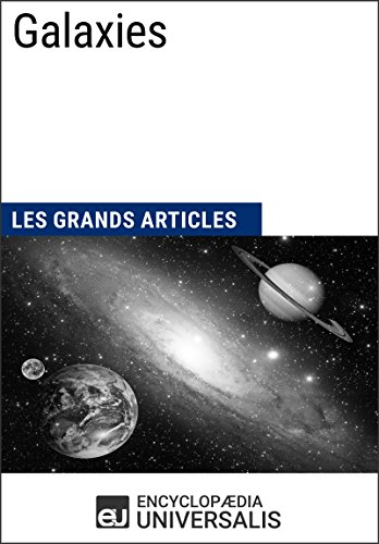 Galaxies: Les Grands Articles d'Universalis (French Edition)