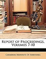 Report of Proceedings, Volumes 7-10