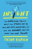 Insight: The Surprising Truth About How Others See Us, How We See Ourselves, and Why the  Answers Matter More Than We Think (English Edition) 画像
