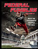 Federal Fumbles Volume 5: Ways the Government Dropped the Ball