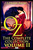Oz, The Complete Collection, Volume 2: Dorothy and the Wizard in Oz; The Road to Oz; The Emerald City of Oz (Classic Illustrated Edition)