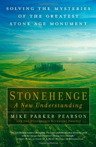 Stonehenge: A New Understanding: Solving the Mysteries of the Greatest Stone Age Monument