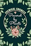 Chemical Engineer Powered By Plants Journal Notebook: 6 X 9, 6mm Spacing Lined Journal Chemical Engineer Vegan Planting Hobby Design Cover, Cool Writing Notes as Gift for Chemical Engineering Students and Professionals, Cute Floral Quotes and Sayings