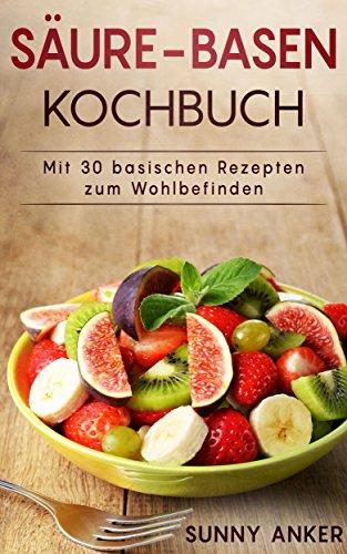 Säure-Basen Kochbuch: Mit 30 b...