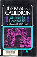 The Magic Cauldron: Witchcraft for Good and Evil