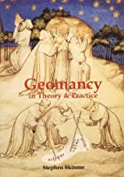 Geomancy in Theory and Practice: The Most Complete History of Western Divinatory Geomancy in English