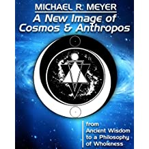A New Image of Cosmos and Anthropos - from Ancient Wisdom to a Philosophy of Wholeness