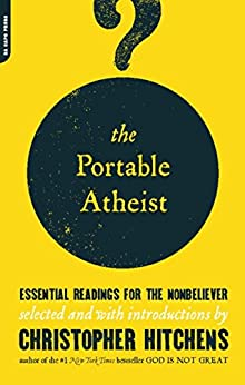 The Portable Atheist: Essential Readings for the Nonbeliever by [Hitchens, Christopher]