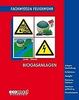 Biogasanlagen: Anlagenbeschreibung - Ex-Gefahren - Atemgifte - Elektrische Gefahren - Gewaessergefaehrdung - Einsatzbeispiele