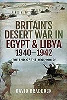 Britain's Desert War in Egypt & Libya 1940–1942: The End of the Beginning