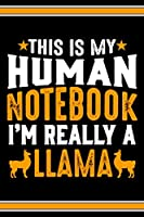 This Is My Human Notebook I'm Really a Llama: Lined Notebook Journal/Diary | 120 Pages (6 x 9 inches) | Perfect Gift Idea for Llama Lover
