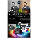 Photoshop: COLORIZING the Professional Way - Colorize or Color Restoration in Adobe Photoshop cc of your Old, Black and White photos (Family or Famous ... adobe photoshop cc 2015) (English Edition)