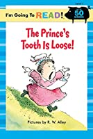 The Prince's Tooth Is Loose (I'm Going to Read! Level 1)
