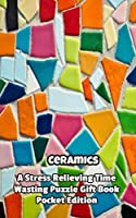 Ceramics a Stress Relieving Time Wasting Puzzle Gift Book