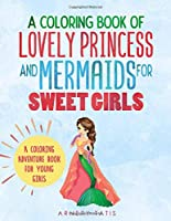 A coloring Book of Lovely Princess And Mermaids For Sweet Girls  A coloring Adventure Book For Young Girls