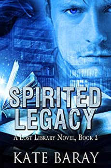 Spirited Legacy (Lost Library Book 2) by [Baray, Kate]