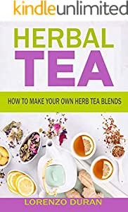 Herbal Tea: How To Make Your Own Herb Tea Blends (English Edition)