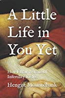 A Little Life in You Yet: How I Beat 10 Years of Infertility for $20