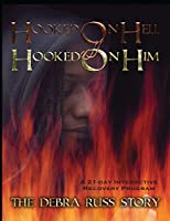 Hooked on Hell...hooked on Him: The Debra Russ Story ... a 21-day Interactive Recovery Program