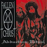 Abduction Ritual by Fallen Christ (2011-08-30)
