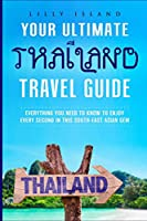 YOUR ULTIMATE THAILAND TRAVEL GUIDE: EVERYTHING YOU NEED TO KNOW TO ENJOY EVERY SECOND IN THIS SOUTH-EAST ASIAN GEM