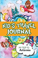 Kids Travel Journal: My Trip to Arizona