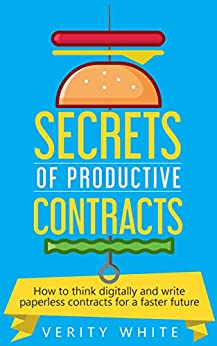 Secrets of Productive Contracts: How to think digitally and write paperless contracts for a faster future by [White, Verity]