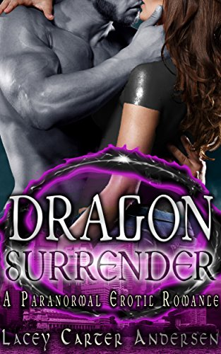 Dragon Surrender: A Post-Apocalyptic Paranormal Erotic Romance- Part Four (Shifter Sexual Encounters Book Book 16) (English Edition)