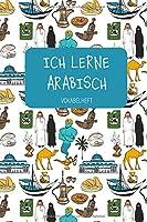 ICH LERNE ARABISCH Vokabelheft: Zum Sprachen lernen in Schule und Volkshochschule, fuer Beruf und Hobby. A5   3 Spalten   120 Seiten fuer 2800 Vokabeln.