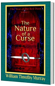 The Nature of a Curse: Volume 2 of The Year of the Red Door by [Murray, William Timothy]
