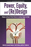 Power, Equity and (Re)Design: Bridging Learning and Critical Theories in Learning Ecologies for Youth (Adolescence and Education)
