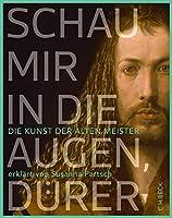 Schau mir in die Augen, Duerer!: Die Kunst der Alten Meister erklaert von Susanna Partsch