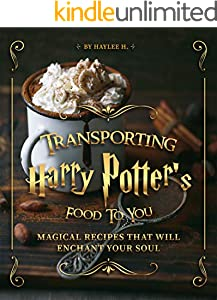 Transporting Harry Potter's Food to You: Magical Recipes That Will Enchant Your Soul (English Edition)