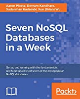 Seven NoSQL Databases in a Week: Get up and running with the fundamentals and functionalities of seven of the most popular NoSQL databases