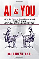 AI & You: How to Think, Transform, and Thrive in an Artificial Intelligence Future