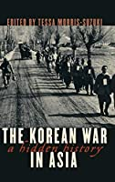 The Korean War in Asia: A Hidden History (Asia/Pacific/Perspectives)