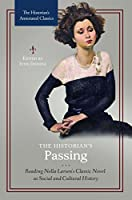 The Historian's Passing: Reading Nella Larsen's Classic Novel As Social and Cultural History (Historian's Annotated Classics)