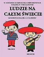 Kolorowanka dla 4-5-latków (Ludzie na calym świecie): Ta książka zawiera 40 stron bezstresowych kolorowanek w celu zmniejszenia frustracji i zwiększenia pewności siebie. Książka ta pomoże malym dzieciom rozwijac kontrolę pióra i cwiczyc umiejętności mot