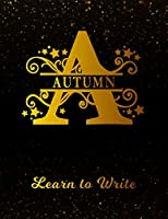 Autumn Learn To Write: Personalized Letter A First Name Handwriting Primary Composition Practice Paper   Gold Glitter Effect Notebook Cover   Dashed Midline Workbook for Kindergarten 1st 2nd 3rd Grade Students (K-1, K-2, K-3)