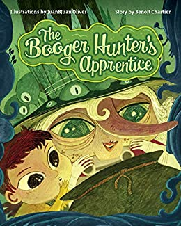 The Booger Hunter's Apprentice by [Chartier, Benoit]