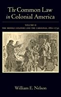 The Common Law in Colonial America: The Middle Colonies and the Carolinas, 1660-1730