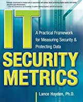 IT Security Metrics: A Practical Framework for Measuring Security & Protecting Data by Lance Hayden(2010-07-12)