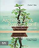 Architecture and Patterns for IT Service Management, Resource Planning, and Governance: Making Shoes for the Cobbler's Children, Second Edition