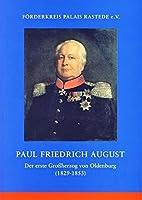 Paul Friedrich August: Der erste Grossherzog von Oldenburg (1829-1853)